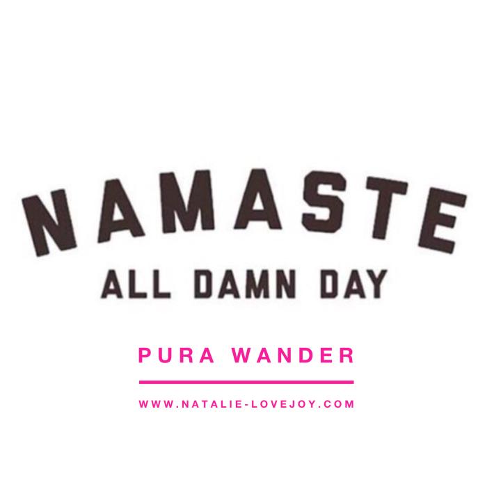 Namaste- all damn day!